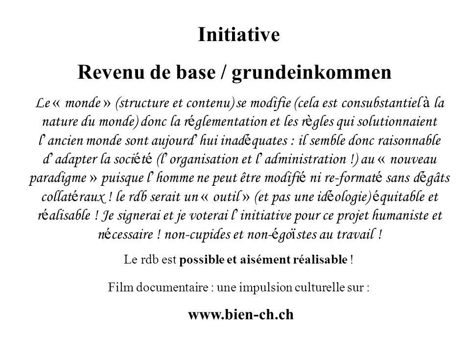 Initiative Revenu de base / grundeinkommen Le « monde » (structure et contenu) se modifie (cela est consubstantiel à la nature du monde) donc la r é g
