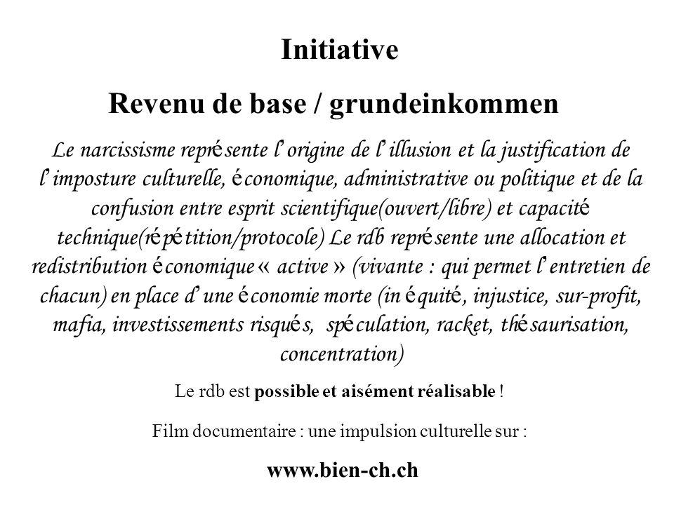 Initiative Revenu de base / grundeinkommen Le narcissisme repr é sente l origine de l illusion et la justification de l imposture culturelle, é conomi