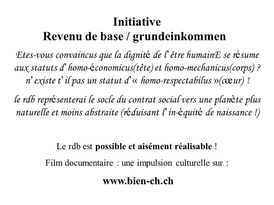 Initiative Revenu de base / grundeinkommen Etes-vous convaincus que la dignit é de l être humainE se r é sume aux statuts d homo- é conomicus(tête) et homo-mechanicus(corps) .
