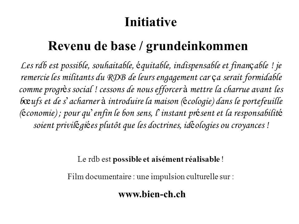 Initiative Revenu de base / grundeinkommen Les rdb est possible, souhaitable, é quitable, indispensable et finan ç able ! je remercie les militants du