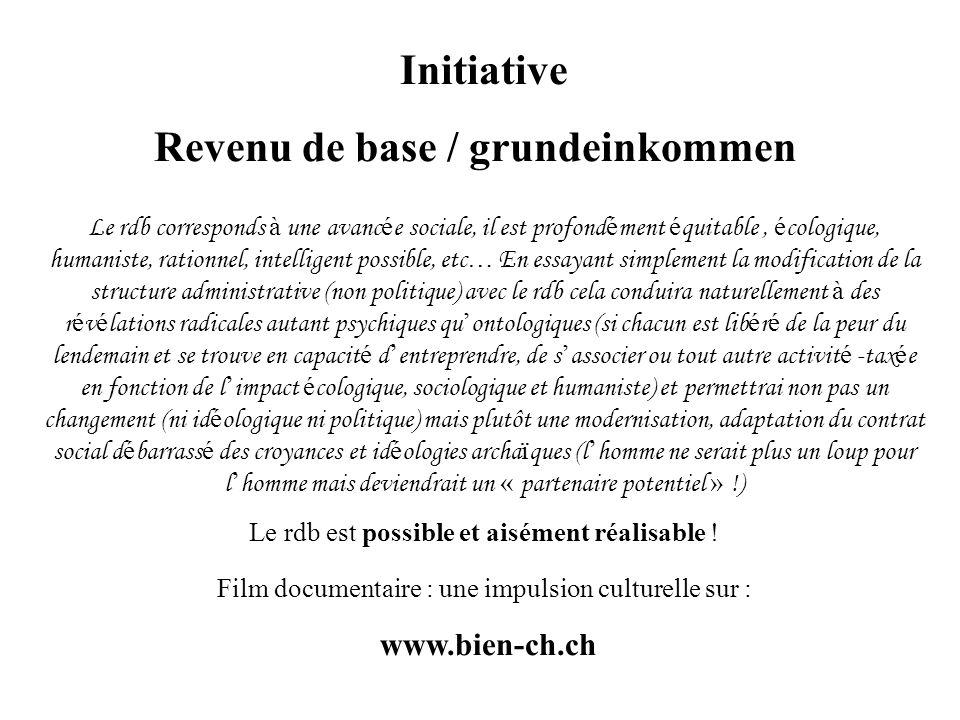 Initiative Revenu de base / grundeinkommen Le rdb corresponds à une avanc é e sociale, il est profond é ment é quitable, é cologique, humaniste, ratio