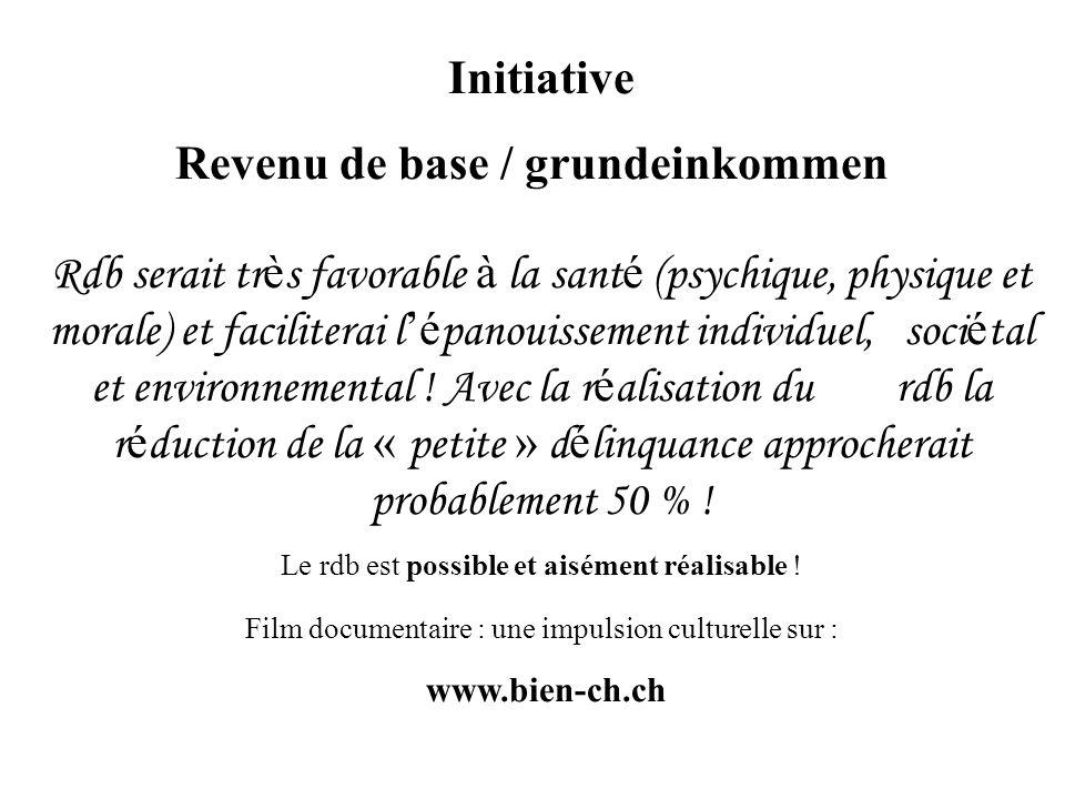 Initiative Revenu de base / grundeinkommen Rdb serait tr è s favorable à la sant é (psychique, physique et morale) et faciliterai l é panouissement individuel, soci é tal et environnemental .