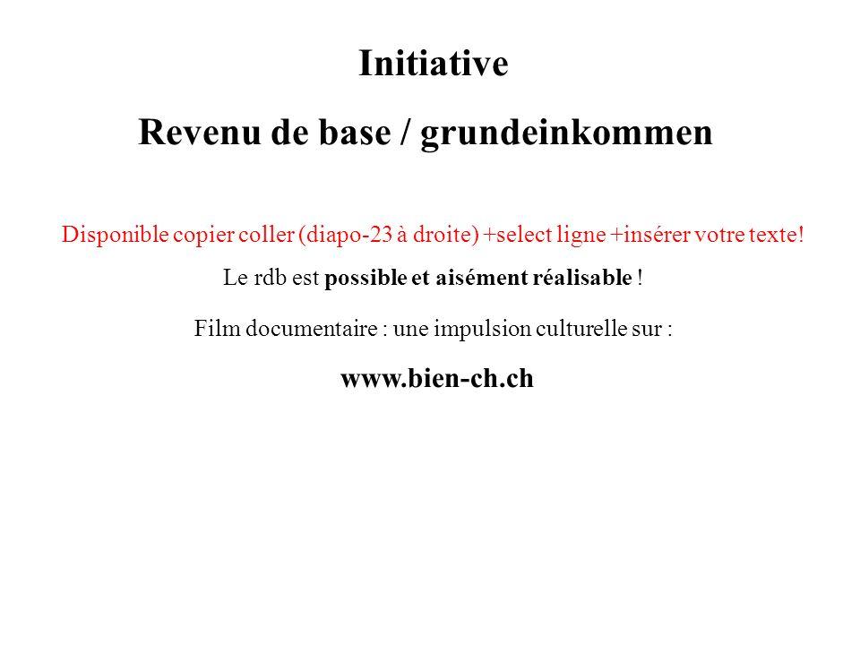 Initiative Revenu de base / grundeinkommen Disponible copier coller (diapo-23 à droite) +select ligne +insérer votre texte! Le rdb est possible et ais