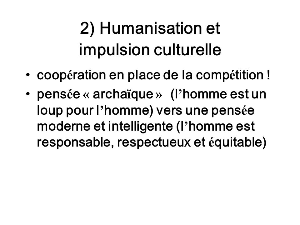 2) Humanisation et impulsion culturelle coop é ration en place de la comp é tition .