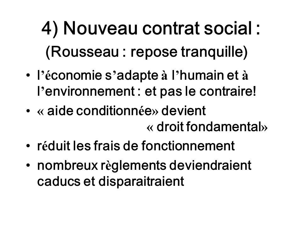 4) Nouveau contrat social : (Rousseau : repose tranquille) l é conomie s adapte à l humain et à l environnement : et pas le contraire! « aide conditio