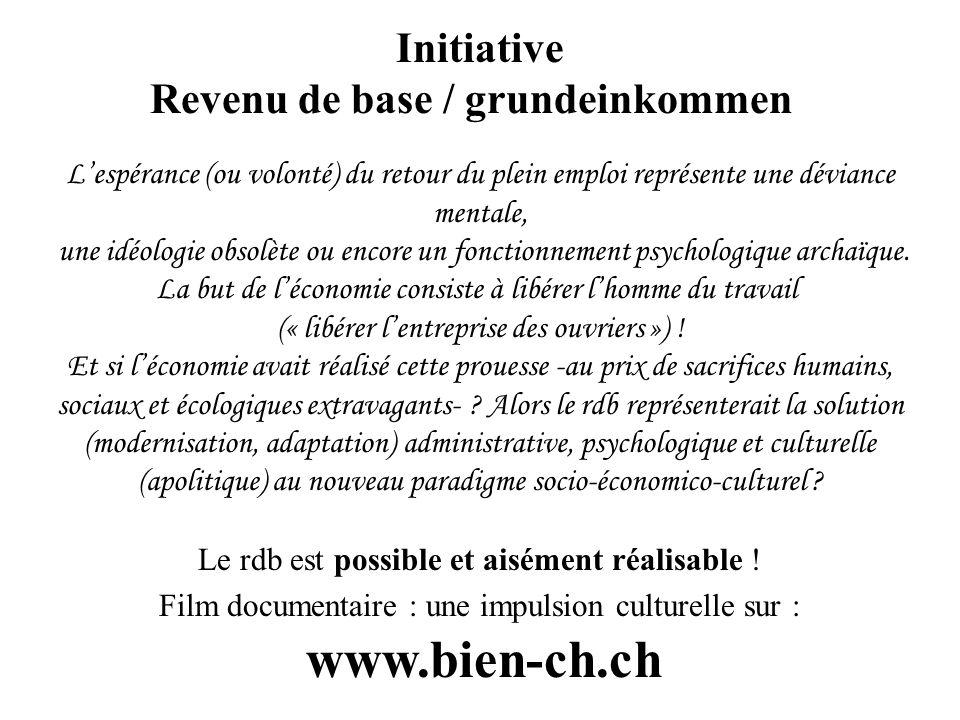 Initiative Revenu de base / grundeinkommen Lespérance (ou volonté) du retour du plein emploi représente une déviance mentale, une idéologie obsolète ou encore un fonctionnement psychologique archaïque.