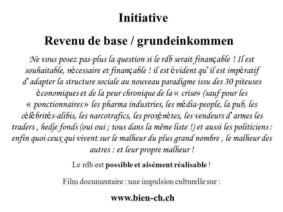 Initiative Revenu de base / grundeinkommen Ne vous posez pas-plus la question si le rdb serait finan ç able ! Il est souhaitable, n é cessaire et fina