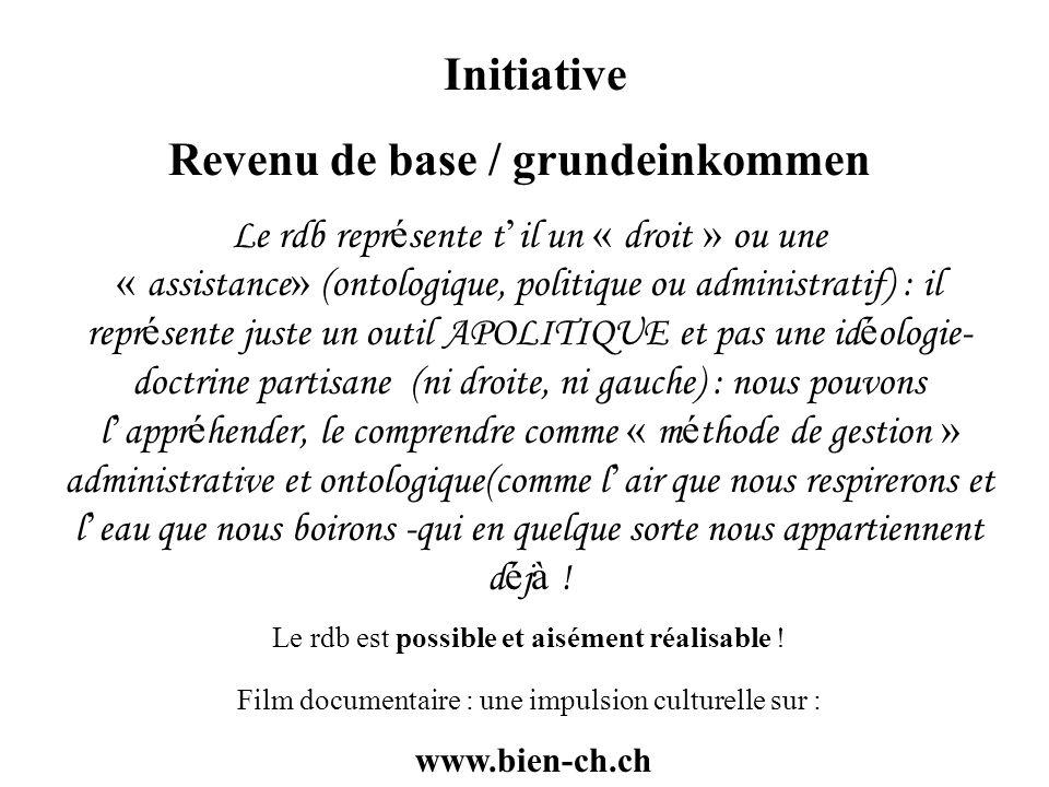 Initiative Revenu de base / grundeinkommen Le rdb repr é sente t il un « droit » ou une « assistance » (ontologique, politique ou administratif) : il