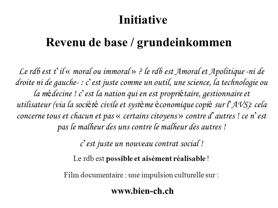 Initiative Revenu de base / grundeinkommen Le rdb est t il « moral ou immoral » ? le rdb est Amoral et Apolitique -ni de droite ni de gauche- : c est