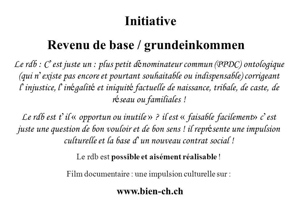 Initiative Revenu de base / grundeinkommen Le rdb : C est juste un : plus petit d é nominateur commun (PPDC) ontologique (qui n existe pas encore et p
