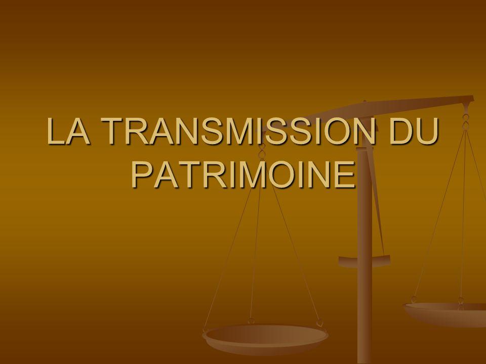 1) Notion de Patrimoine 2) Transmission du patrimoine A) Transmission du vivant B) Transmission post mortem C) Exonérations D) Cas particuliers: Assurance Vie