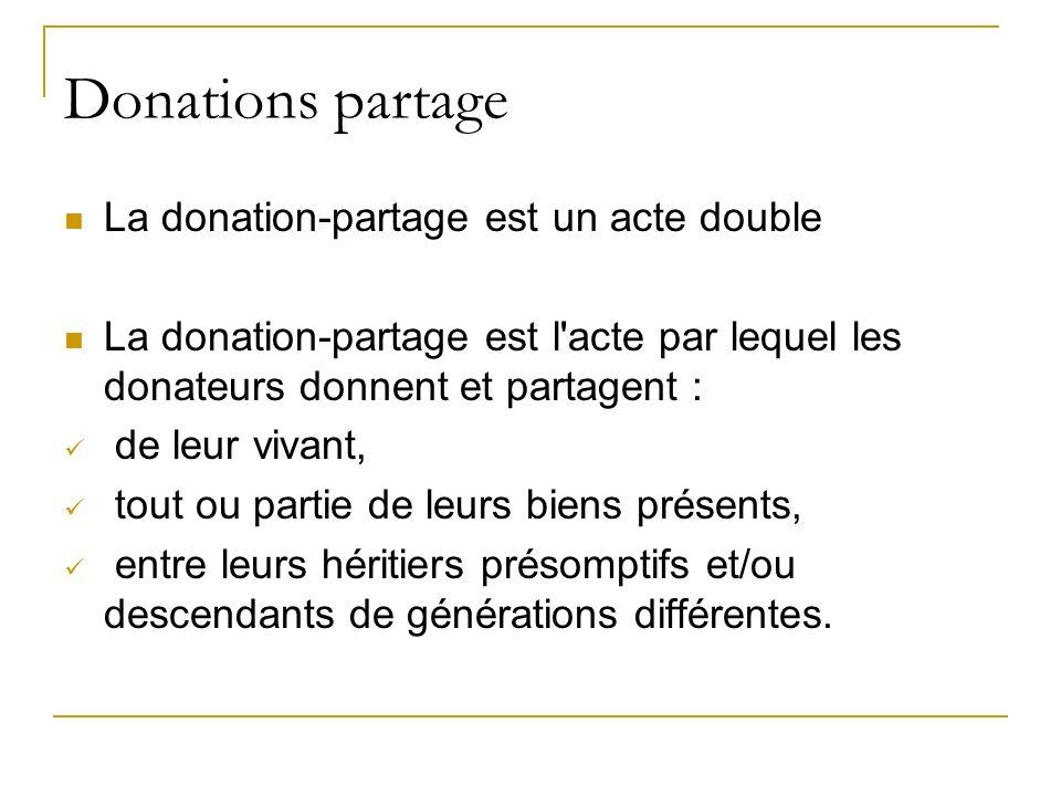 Donations partage La donation-partage est un acte double La donation-partage est l'acte par lequel les donateurs donnent et partagent : de leur vivant