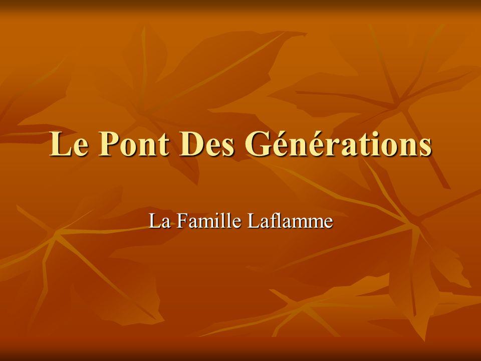 Le Pont Des Générations La Famille Laflamme
