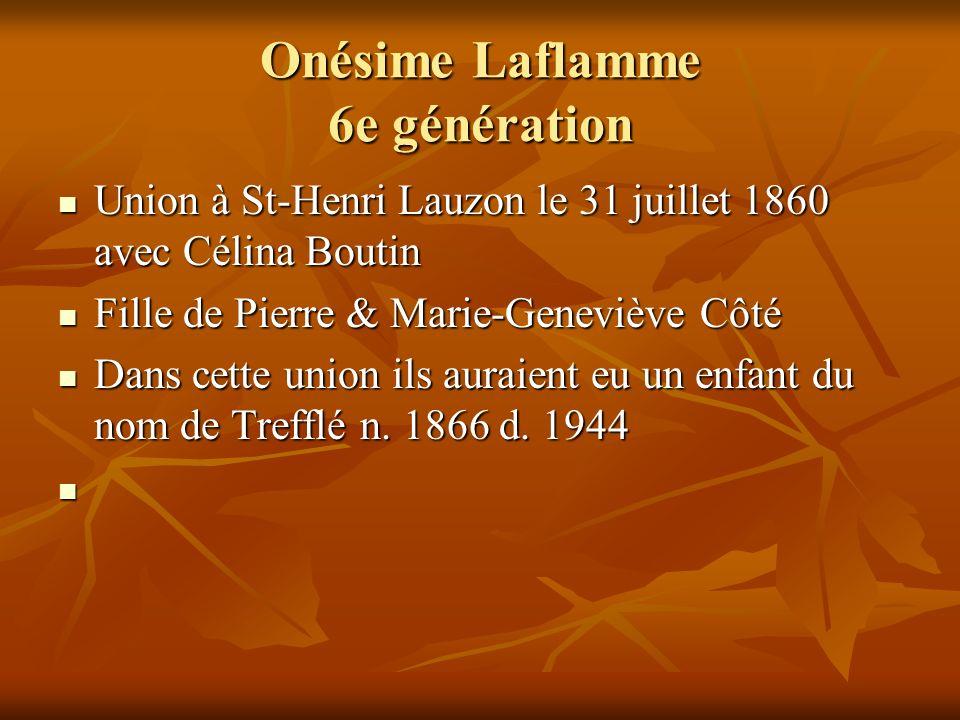Onésime Laflamme 6e génération Union à St-Henri Lauzon le 31 juillet 1860 avec Célina Boutin Union à St-Henri Lauzon le 31 juillet 1860 avec Célina Bo