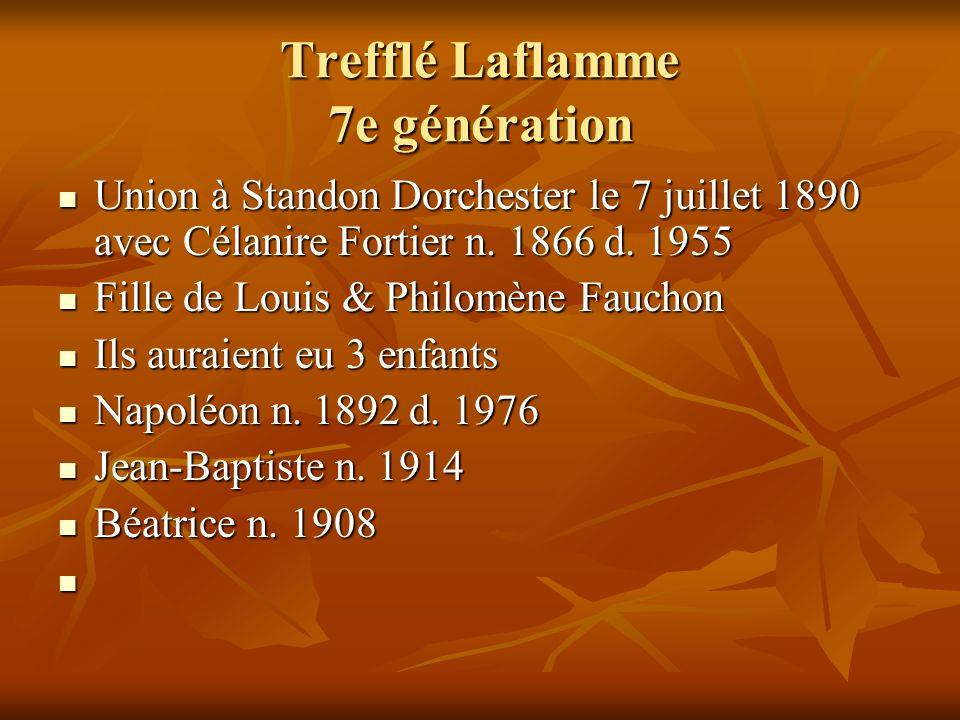 Trefflé Laflamme 7e génération Union à Standon Dorchester le 7 juillet 1890 avec Célanire Fortier n. 1866 d. 1955 Union à Standon Dorchester le 7 juil