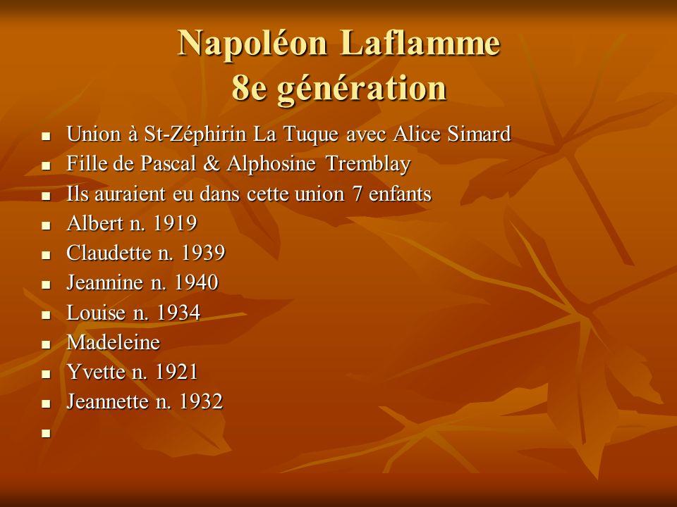 Napoléon Laflamme 8e génération Union à St-Zéphirin La Tuque avec Alice Simard Union à St-Zéphirin La Tuque avec Alice Simard Fille de Pascal & Alphos