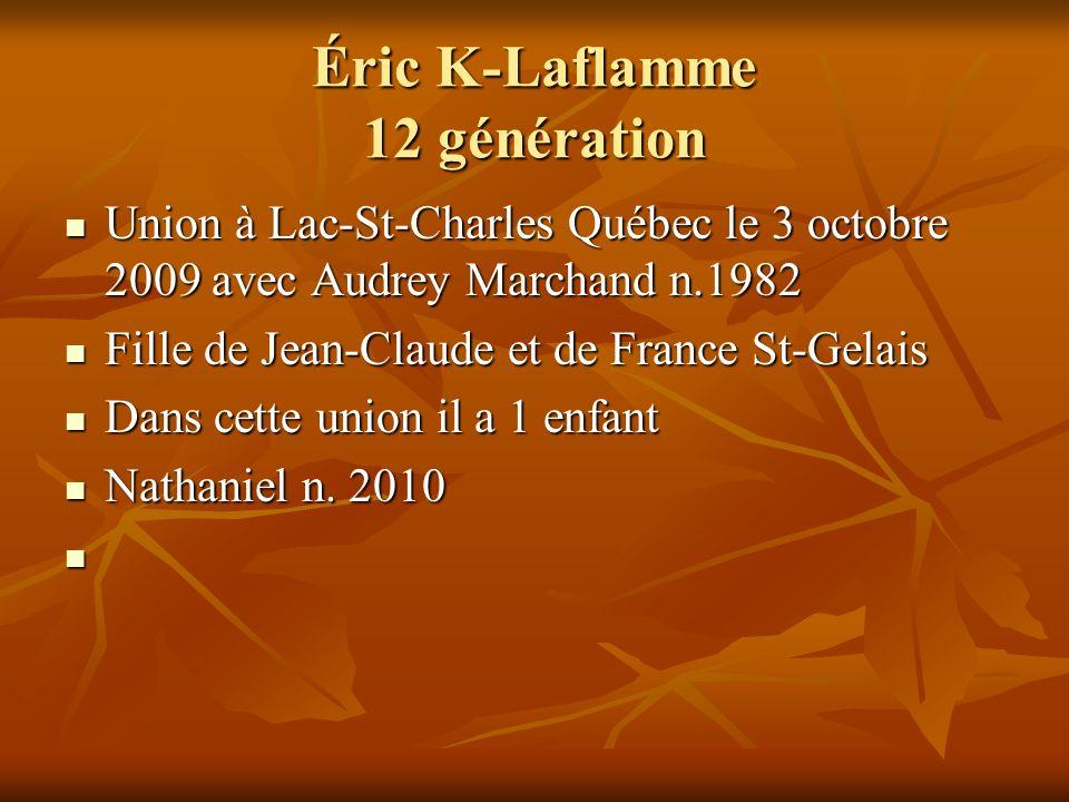 Éric K-Laflamme 12 génération Union à Lac-St-Charles Québec le 3 octobre 2009 avec Audrey Marchand n.1982 Union à Lac-St-Charles Québec le 3 octobre 2