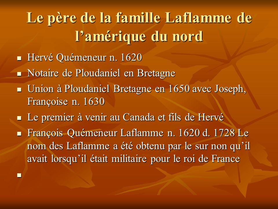 François Quémeneur Laflamme 2e génération Union à St-François Île dOrléans le 15 novembre 1700 avec Marie-Madeleine Chamberland n.