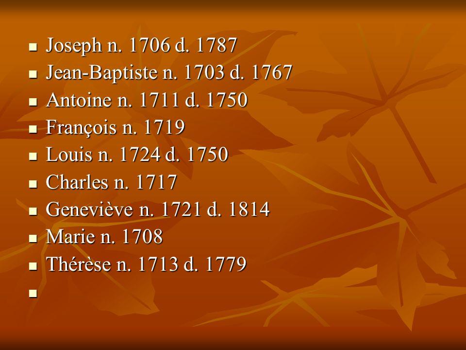 Joseph n. 1706 d. 1787 Joseph n. 1706 d. 1787 Jean-Baptiste n. 1703 d. 1767 Jean-Baptiste n. 1703 d. 1767 Antoine n. 1711 d. 1750 Antoine n. 1711 d. 1