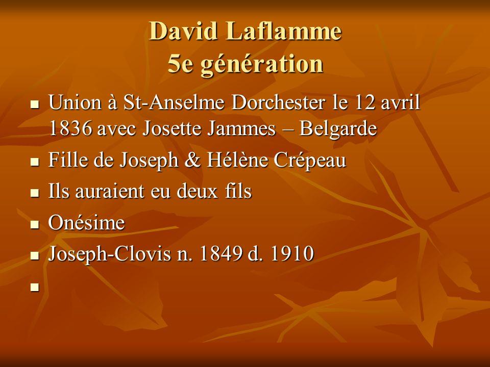 David Laflamme 5e génération Union à St-Anselme Dorchester le 12 avril 1836 avec Josette Jammes – Belgarde Union à St-Anselme Dorchester le 12 avril 1