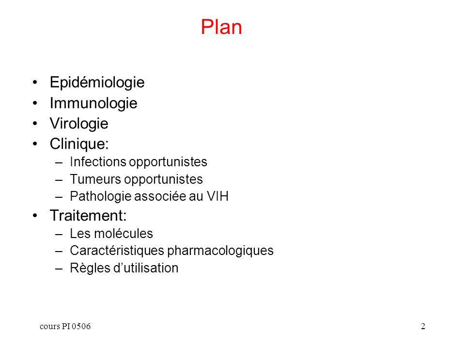 cours PI 05062 Plan Epidémiologie Immunologie Virologie Clinique: –Infections opportunistes –Tumeurs opportunistes –Pathologie associée au VIH Traitem