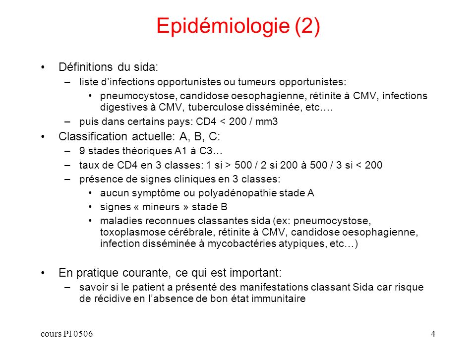 cours PI 05064 Epidémiologie (2) Définitions du sida: –liste dinfections opportunistes ou tumeurs opportunistes: pneumocystose, candidose oesophagienn