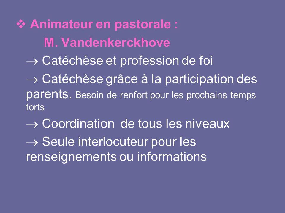 Animateur en pastorale : M. Vandenkerckhove Catéchèse et profession de foi Catéchèse grâce à la participation des parents. Besoin de renfort pour les