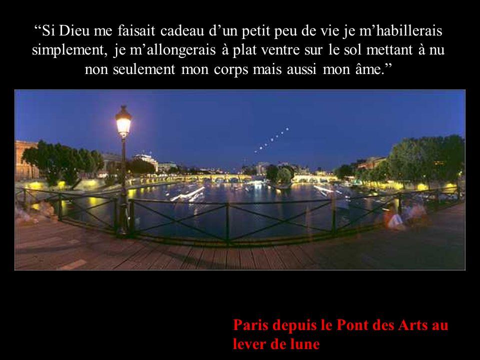 Paris depuis le Pont des Arts au lever de lune Si Dieu me faisait cadeau dun petit peu de vie je mhabillerais simplement, je mallongerais à plat ventr
