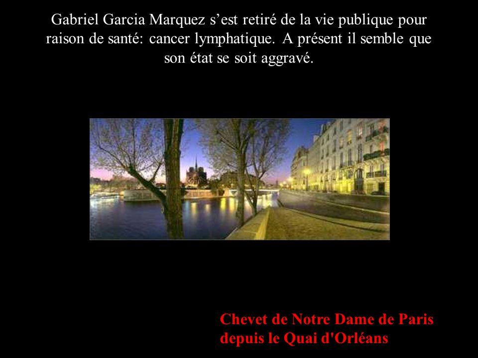 Chevet de Notre Dame de Paris depuis le Quai d'Orléans Gabriel Garcia Marquez sest retiré de la vie publique pour raison de santé: cancer lymphatique.