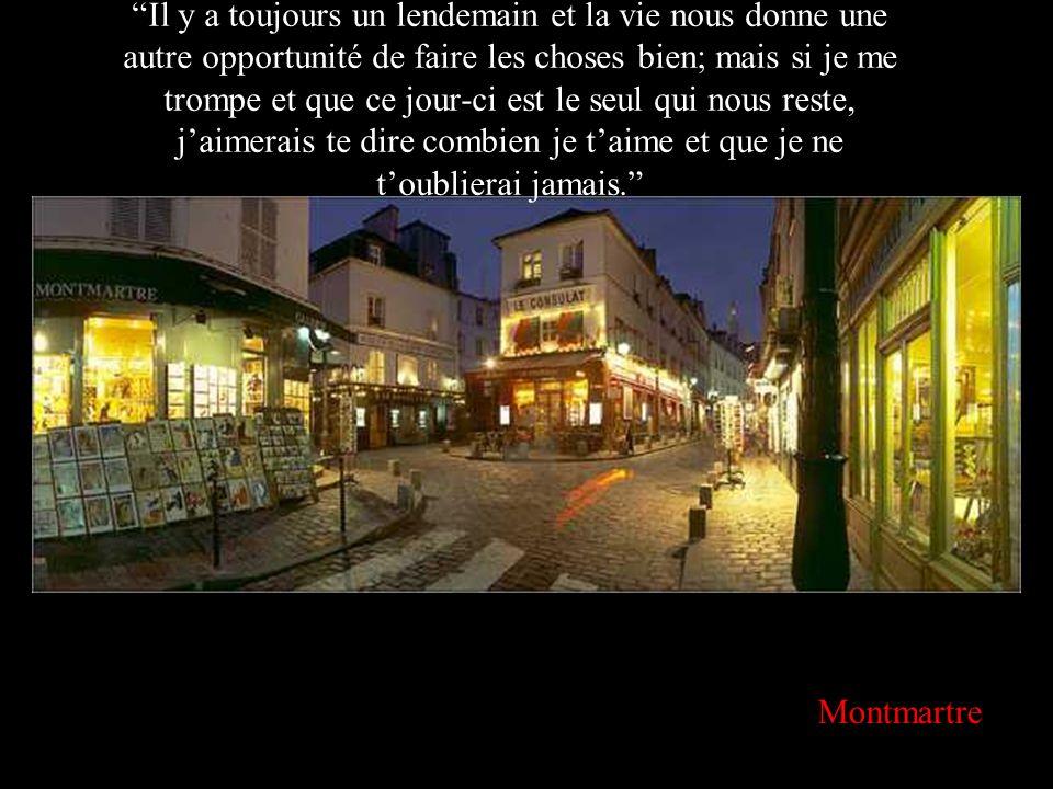 Montmartre Il y a toujours un lendemain et la vie nous donne une autre opportunité de faire les choses bien; mais si je me trompe et que ce jour-ci es