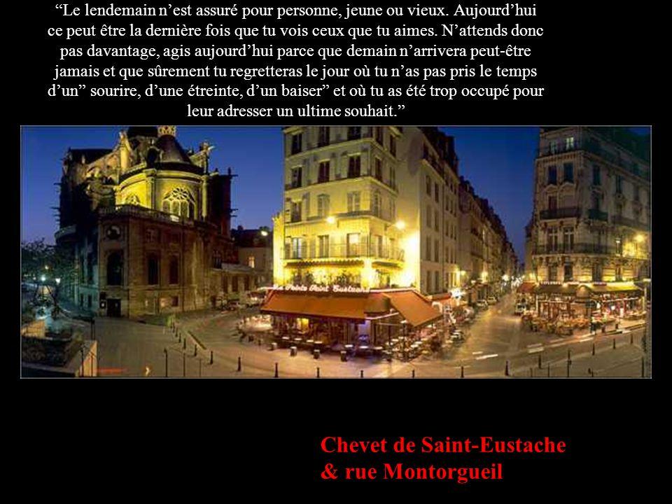Chevet de Saint-Eustache & rue Montorgueil Le lendemain nest assuré pour personne, jeune ou vieux. Aujourdhui ce peut être la dernière fois que tu voi