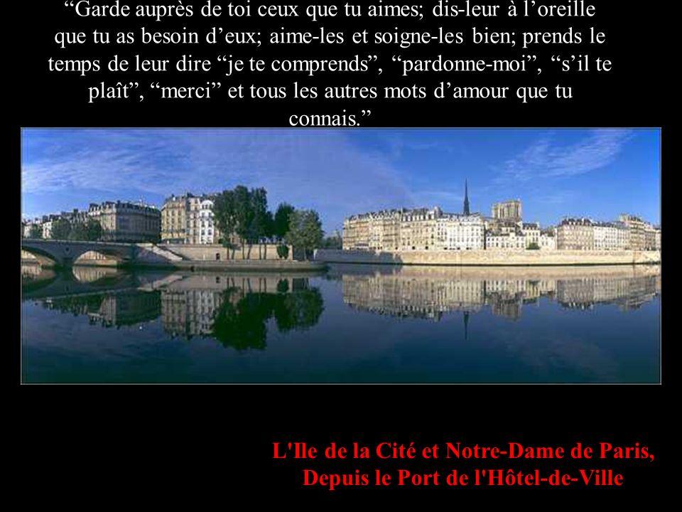 L'Ile de la Cité et Notre-Dame de Paris, Depuis le Port de l'Hôtel-de-Ville Garde auprès de toi ceux que tu aimes; dis-leur à loreille que tu as besoi
