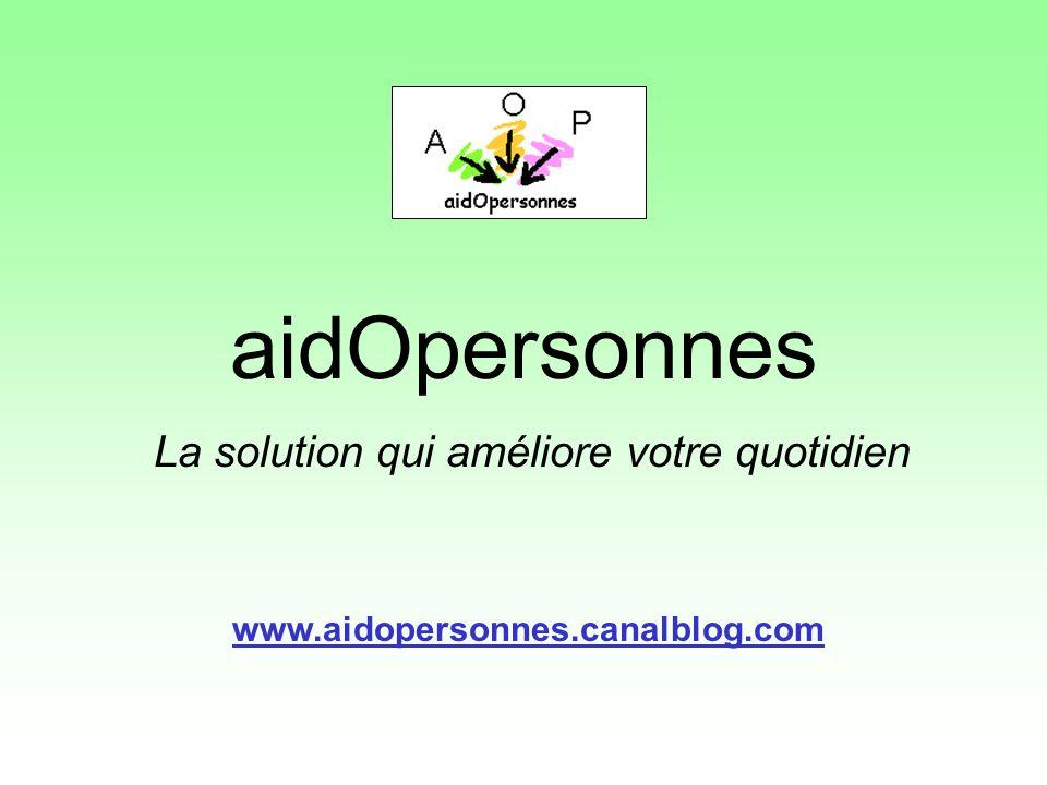 aidOpersonnes La solution qui améliore votre quotidien www.aidopersonnes.canalblog.com