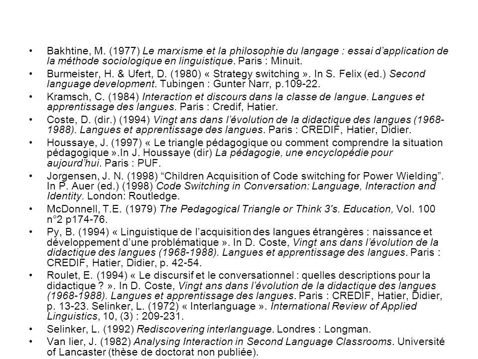 Bakhtine, M. (1977) Le marxisme et la philosophie du langage : essai dapplication de la méthode sociologique en linguistique. Paris : Minuit. Burmeist