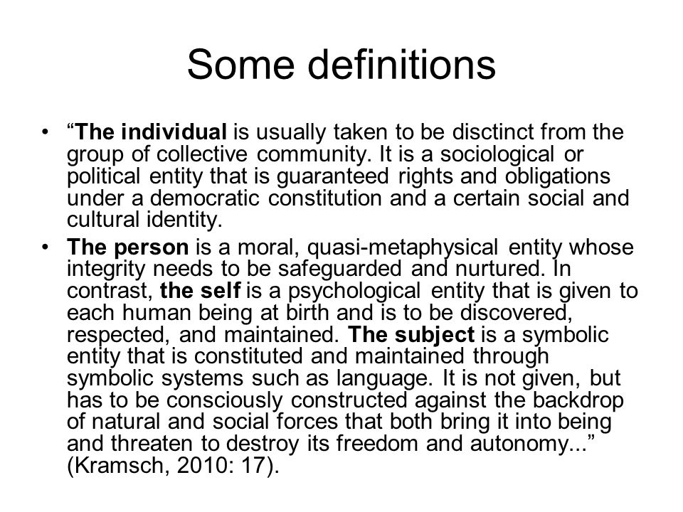 Some definitions The individual is usually taken to be disctinct from the group of collective community. It is a sociological or political entity that