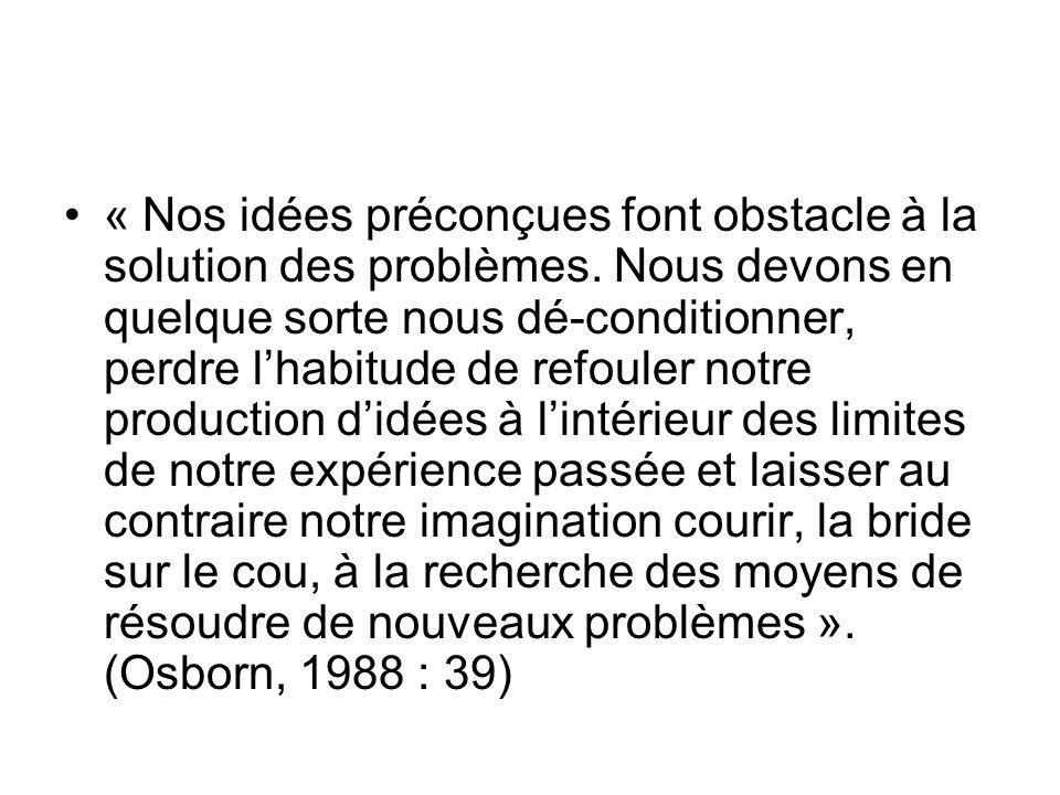 « Nos idées préconçues font obstacle à la solution des problèmes. Nous devons en quelque sorte nous dé-conditionner, perdre lhabitude de refouler notr