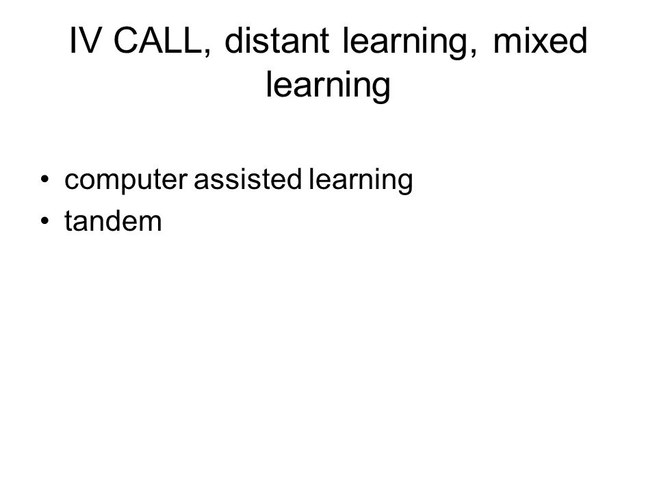 IV CALL, distant learning, mixed learning computer assisted learning tandem