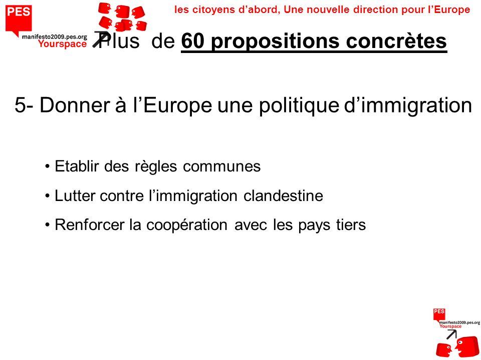 les citoyens dabord, Une nouvelle direction pour lEurope Plus de 60 propositions concrètes 5- Donner à lEurope une politique dimmigration Etablir des