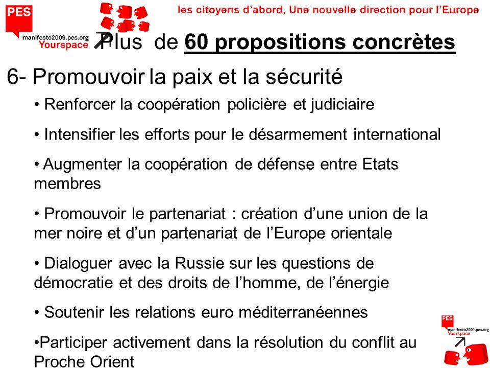 les citoyens dabord, Une nouvelle direction pour lEurope Plus de 60 propositions concrètes 6- Promouvoir la paix et la sécurité Renforcer la coopérati
