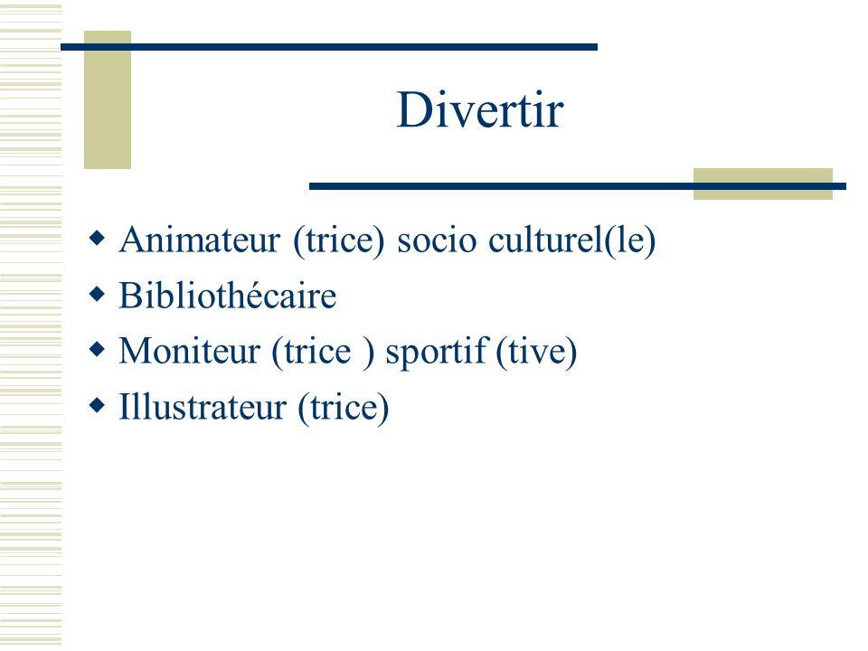 Divertir Animateur (trice) socio culturel(le) Bibliothécaire Moniteur (trice ) sportif (tive) Illustrateur (trice)