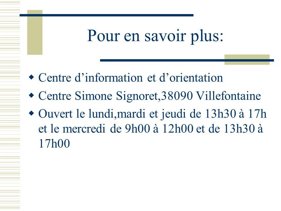 Pour en savoir plus: Centre dinformation et dorientation Centre Simone Signoret,38090 Villefontaine Ouvert le lundi,mardi et jeudi de 13h30 à 17h et le mercredi de 9h00 à 12h00 et de 13h30 à 17h00