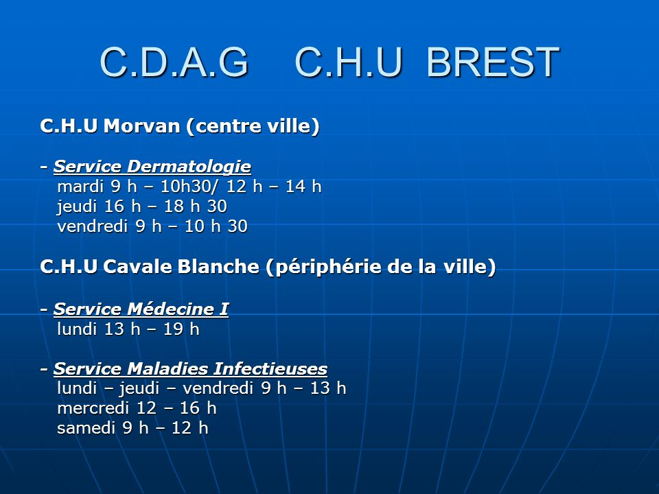 C.D.A.G C.H.U BREST C.H.U Morvan (centre ville) - Service Dermatologie mardi 9 h – 10h30/ 12 h – 14 h mardi 9 h – 10h30/ 12 h – 14 h jeudi 16 h – 18 h