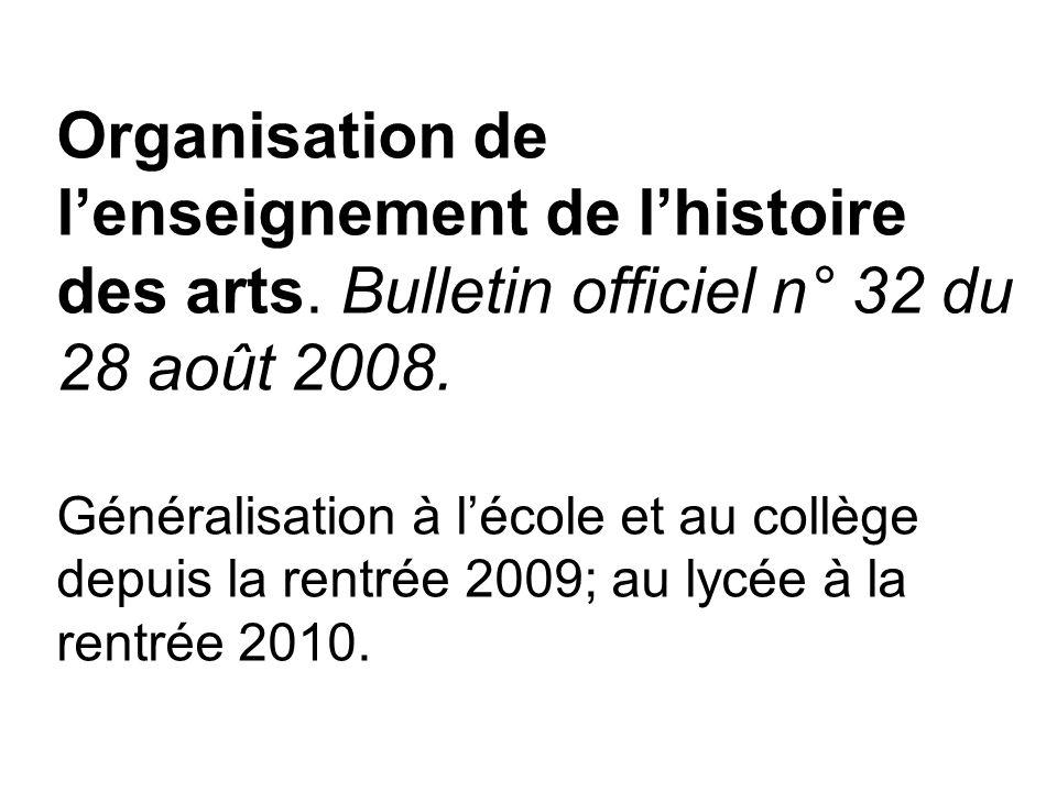 Organisation de lenseignement de lhistoire des arts. Bulletin officiel n° 32 du 28 août 2008. Généralisation à lécole et au collège depuis la rentrée