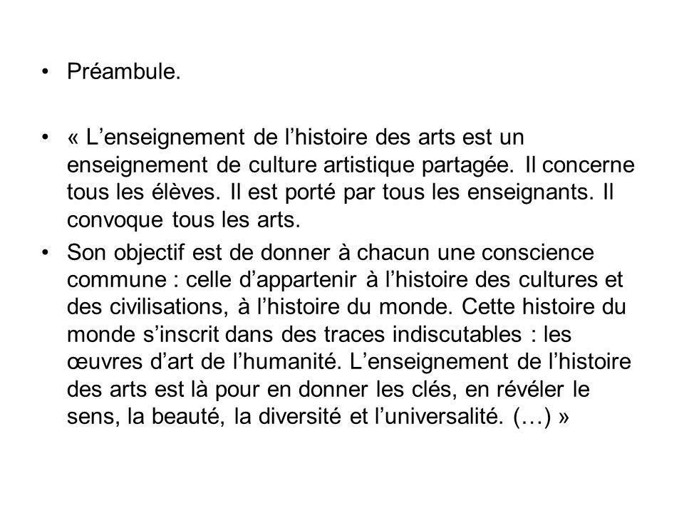 Préambule. « Lenseignement de lhistoire des arts est un enseignement de culture artistique partagée. Il concerne tous les élèves. Il est porté par tou