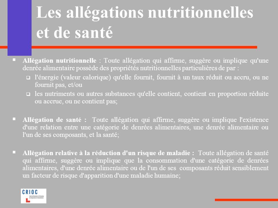 Les allégations nutritionnelles et de santé Allégation nutritionnelle : Toute allégation qui affirme, suggère ou implique qu'une denrée alimentaire po