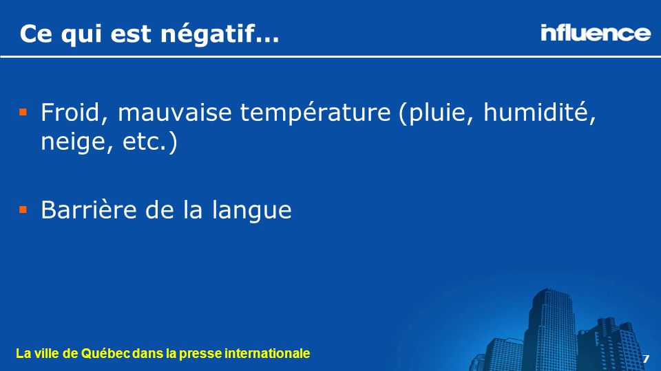 La ville de Québec dans la presse internationale 77 Ce qui est négatif… Froid, mauvaise température (pluie, humidité, neige, etc.) Barrière de la langue
