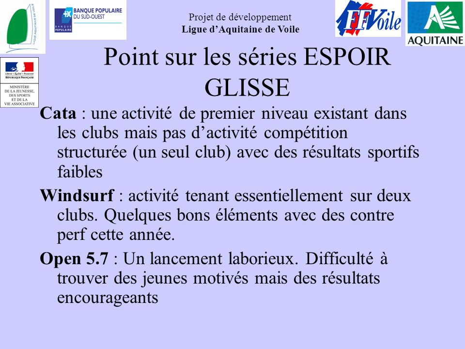 Projet de développement Ligue dAquitaine de Voile Point sur les séries ESPOIR GLISSE Cata : une activité de premier niveau existant dans les clubs mai