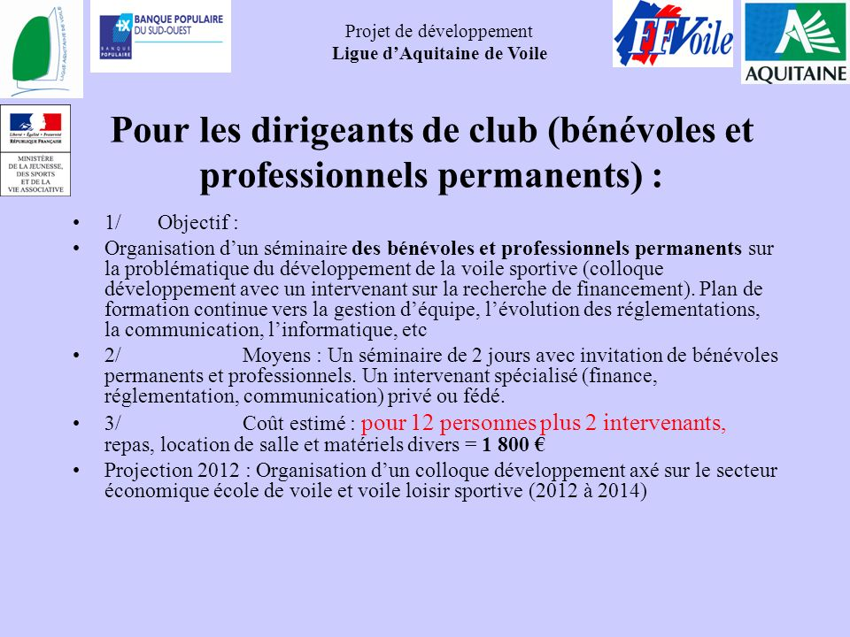 Projet de développement Ligue dAquitaine de Voile Pour les dirigeants de club (bénévoles et professionnels permanents) : 1/Objectif : Organisation dun