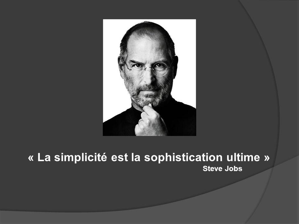 « La simplicité est la sophistication ultime » Steve Jobs