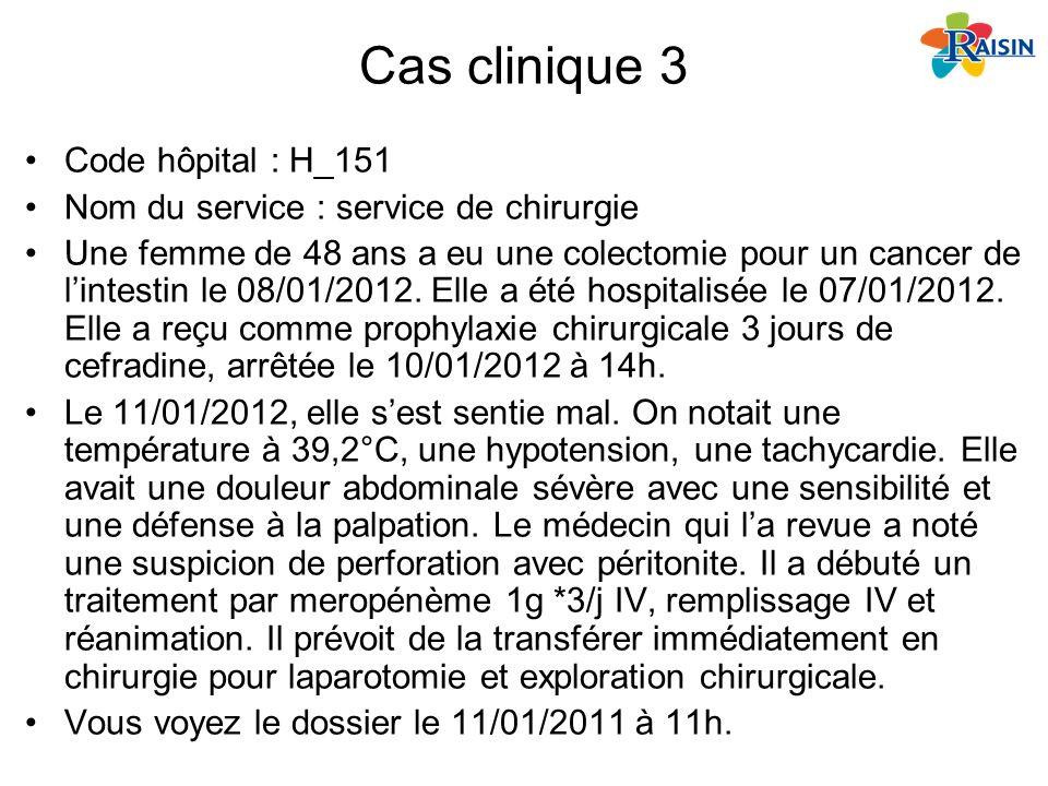 Cas clinique 3 Code hôpital : H_151 Nom du service : service de chirurgie Une femme de 48 ans a eu une colectomie pour un cancer de lintestin le 08/01